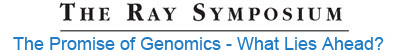 Ray Symposium 2011 title -- The Promise of Genomics - What Lies Ahead